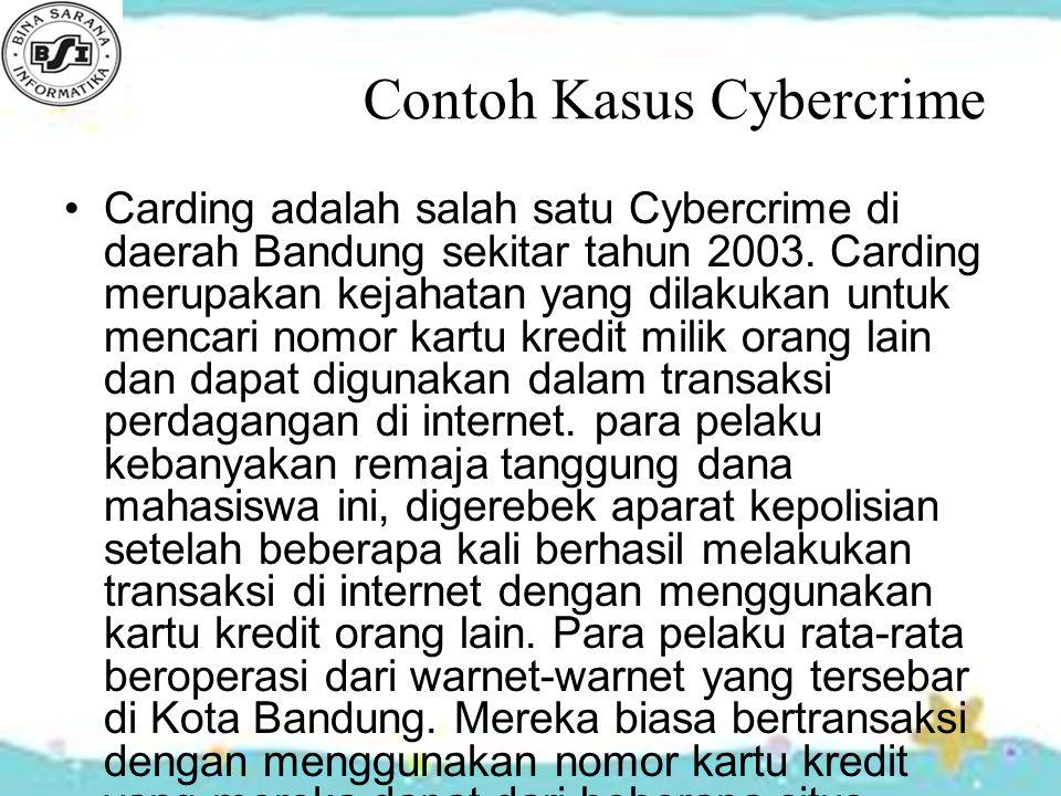 Contoh Kasus Cybercrime Carding adalah salah satu Cybercrime di daerah Bandung sekitar tahun 2003. Carding merupakan kejahatan yang dilakukan untuk me