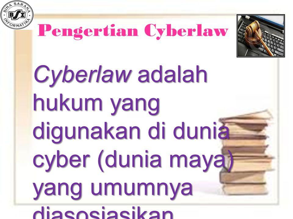 Pengertian Cyberlaw Cyberlaw adalah hukum yang digunakan di dunia cyber (dunia maya) yang umumnya diasosiasikan dengan internet.