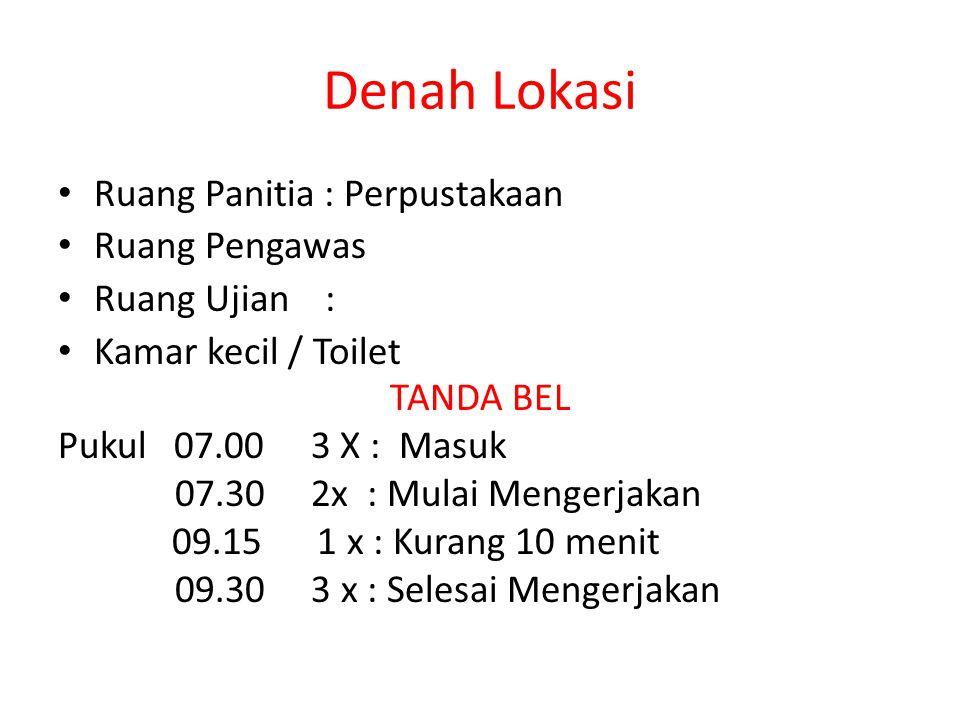 Denah Lokasi Ruang Panitia : Perpustakaan Ruang Pengawas Ruang Ujian : Kamar kecil / Toilet TANDA BEL Pukul 07.00 3 X : Masuk 07.30 2x : Mulai Mengerj