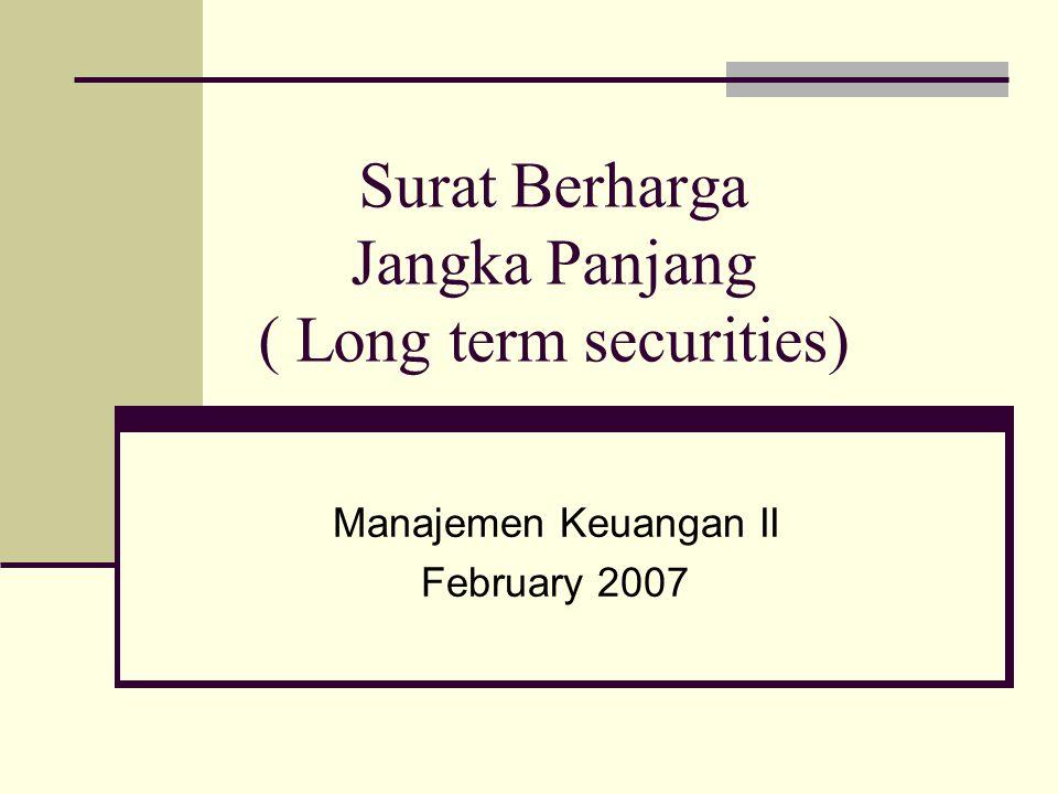 Surat Berharga Jangka Panjang ( Long term securities) Manajemen Keuangan II February 2007