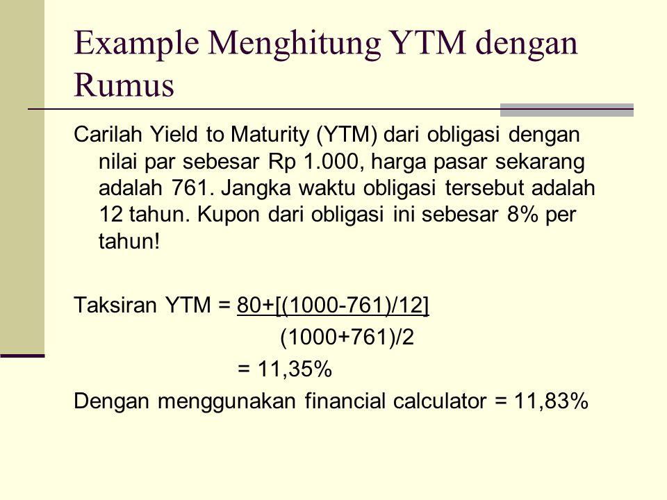Example Menghitung YTM dengan Rumus Carilah Yield to Maturity (YTM) dari obligasi dengan nilai par sebesar Rp 1.000, harga pasar sekarang adalah 761.