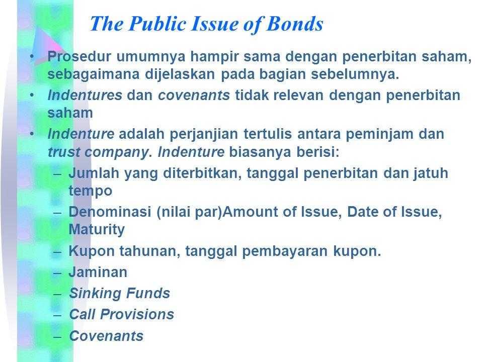 The Public Issue of Bonds Prosedur umumnya hampir sama dengan penerbitan saham, sebagaimana dijelaskan pada bagian sebelumnya. Indentures dan covenant
