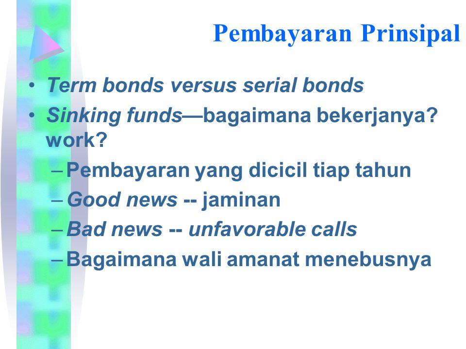 Pembayaran Prinsipal Term bonds versus serial bonds Sinking funds—bagaimana bekerjanya? work? –Pembayaran yang dicicil tiap tahun –Good news -- jamina