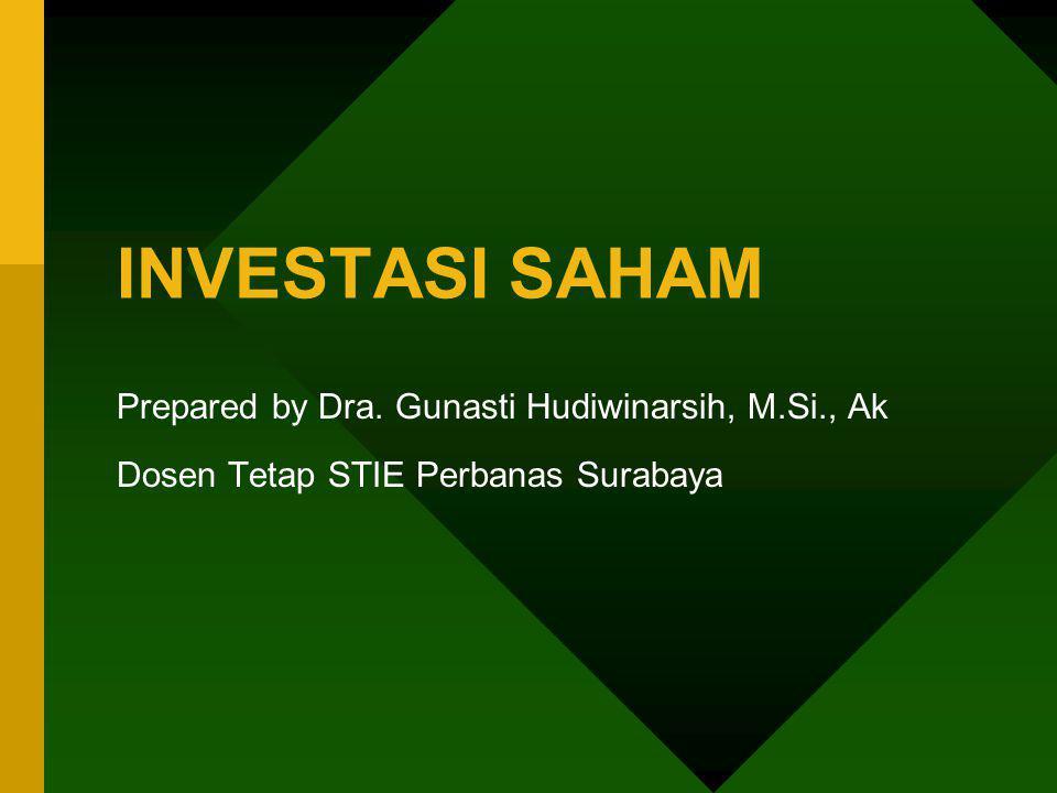 INVESTASI SAHAM Prepared by Dra. Gunasti Hudiwinarsih, M.Si., Ak Dosen Tetap STIE Perbanas Surabaya