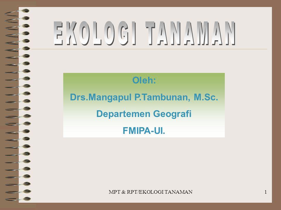 MPT & RPT/EKOLOGI TANAMAN1 Oleh: Drs.Mangapul P.Tambunan, M.Sc. Departemen Geografi FMIPA-UI.
