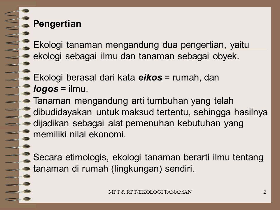 MPT & RPT/EKOLOGI TANAMAN2 Pengertian Ekologi tanaman mengandung dua pengertian, yaitu ekologi sebagai ilmu dan tanaman sebagai obyek. Ekologi berasal