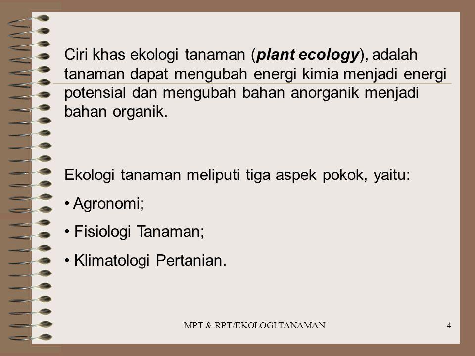 MPT & RPT/EKOLOGI TANAMAN4 Ciri khas ekologi tanaman (plant ecology), adalah tanaman dapat mengubah energi kimia menjadi energi potensial dan mengubah bahan anorganik menjadi bahan organik.