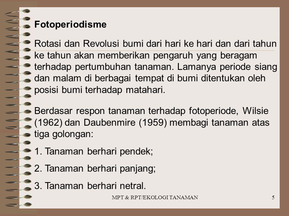 MPT & RPT/EKOLOGI TANAMAN5 Fotoperiodisme Rotasi dan Revolusi bumi dari hari ke hari dan dari tahun ke tahun akan memberikan pengaruh yang beragam ter