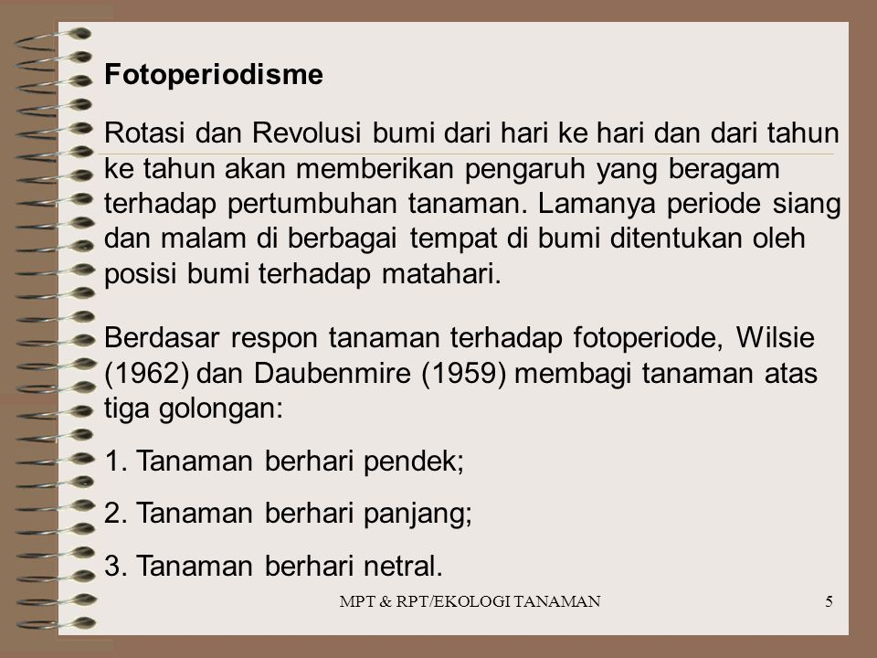 MPT & RPT/EKOLOGI TANAMAN5 Fotoperiodisme Rotasi dan Revolusi bumi dari hari ke hari dan dari tahun ke tahun akan memberikan pengaruh yang beragam terhadap pertumbuhan tanaman.
