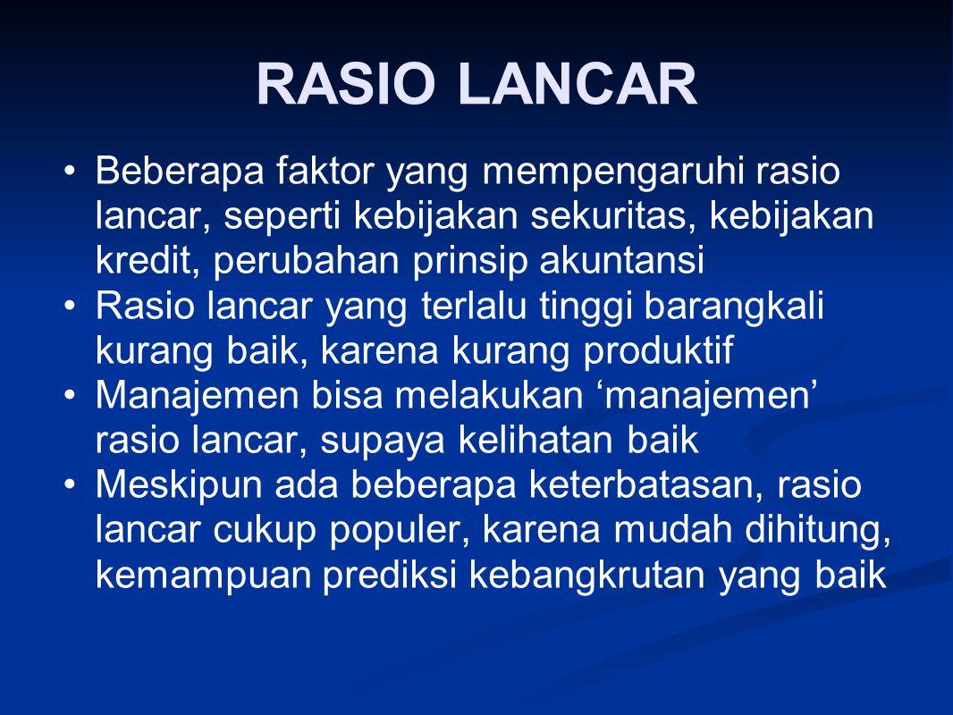 RASIO LANCAR Beberapa faktor yang mempengaruhi rasio lancar, seperti kebijakan sekuritas, kebijakan kredit, perubahan prinsip akuntansi Rasio lancar y