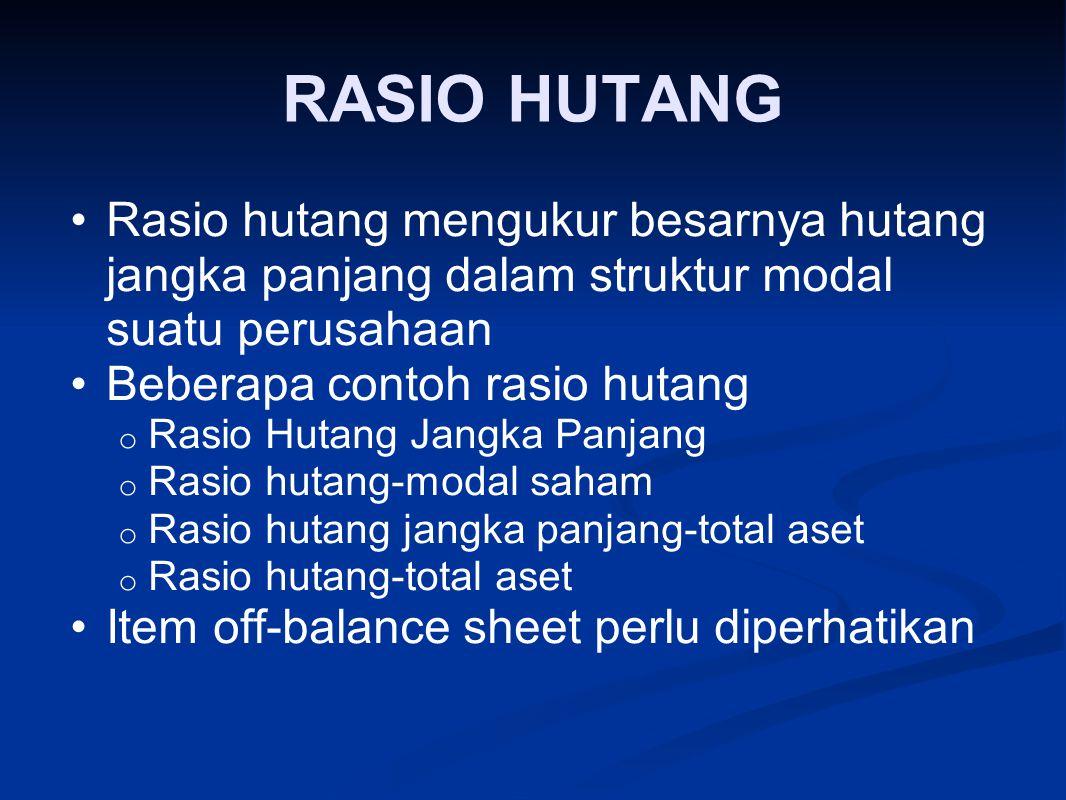 RASIO HUTANG Rasio hutang mengukur besarnya hutang jangka panjang dalam struktur modal suatu perusahaan Beberapa contoh rasio hutang o Rasio Hutang Ja