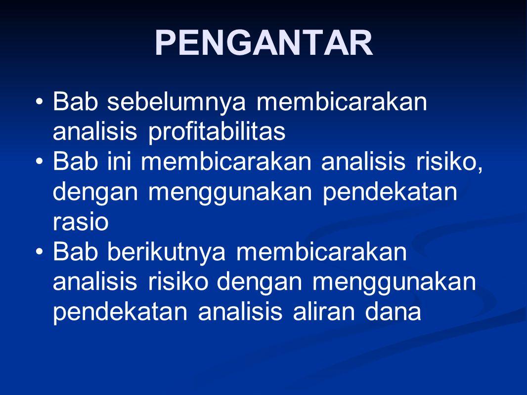 PENGANTAR Bab sebelumnya membicarakan analisis profitabilitas Bab ini membicarakan analisis risiko, dengan menggunakan pendekatan rasio Bab berikutnya