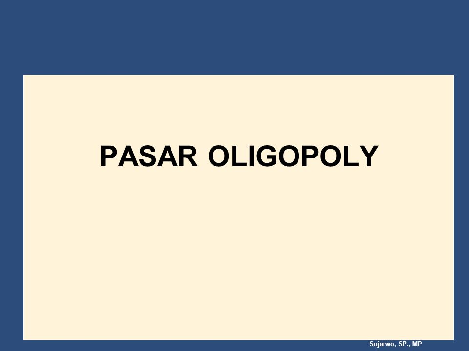 Sujarwo, SP., MP PASAR OLIGOPOLY