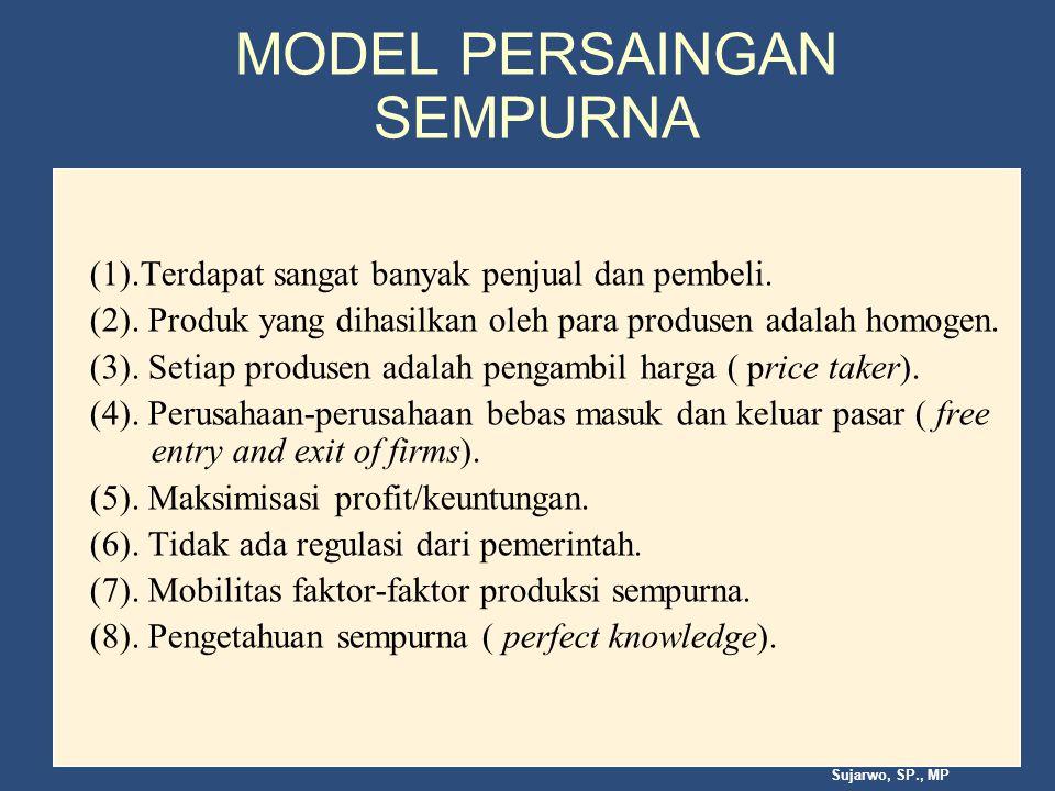 Sujarwo, SP., MP MODEL PERSAINGAN SEMPURNA (1).Terdapat sangat banyak penjual dan pembeli.