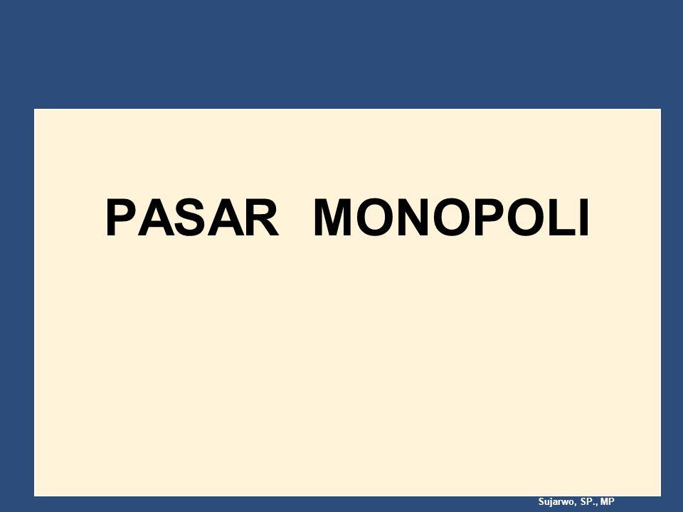 Sujarwo, SP., MP KHARAKTERISTIK PASAR MONOPOLI Monopoli adalah struktur pasar di mana hanya terdapat satu penjual, tidak ada substitusi produk yang mirip (close substitute), dan terdapat hambatan masuk ( barriers to entry) ke pasar.