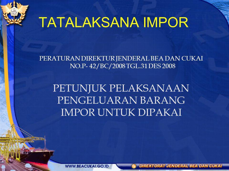 TATALAKSANA IMPOR PERATURAN DIREKTUR JENDERAL BEA DAN CUKAI NO.P- 42/BC/2008 TGL.31 DES 2008 PETUNJUK PELAKSANAAN PENGELUARAN BARANG IMPOR UNTUK DIPAK