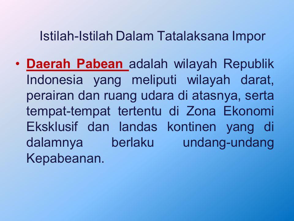 Istilah-Istilah Dalam Tatalaksana Impor Daerah Pabean adalah wilayah Republik Indonesia yang meliputi wilayah darat, perairan dan ruang udara di atasn
