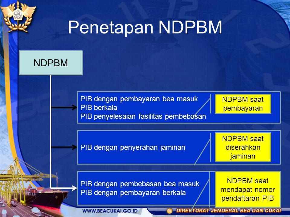 Penetapan NDPBM NDPBM PIB dengan pembayaran bea masuk PIB berkala PIB penyelesaian fasilitas pembebasan PIB dengan penyerahan jaminan PIB dengan pembe