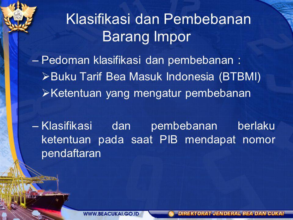 Klasifikasi dan Pembebanan Barang Impor –Pedoman klasifikasi dan pembebanan :  Buku Tarif Bea Masuk Indonesia (BTBMI)  Ketentuan yang mengatur pembe