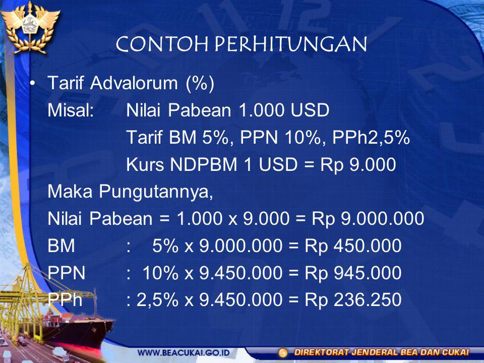 CONTOH PERHITUNGAN Tarif Advalorum (%) Misal:Nilai Pabean 1.000 USD Tarif BM 5%, PPN 10%, PPh2,5% Kurs NDPBM 1 USD = Rp 9.000 Maka Pungutannya, Nilai