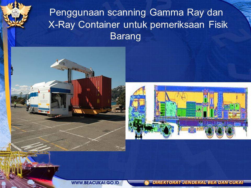 Penggunaan scanning Gamma Ray dan X-Ray Container untuk pemeriksaan Fisik Barang