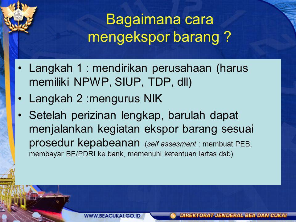 Bagaimana cara mengekspor barang ? Langkah 1 : mendirikan perusahaan (harus memiliki NPWP, SIUP, TDP, dll) Langkah 2 :mengurus NIK Setelah perizinan l
