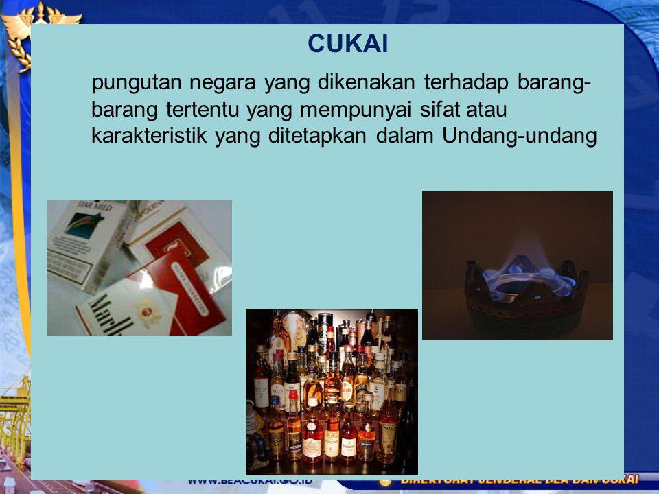 CUKAI pungutan negara yang dikenakan terhadap barang- barang tertentu yang mempunyai sifat atau karakteristik yang ditetapkan dalam Undang-undang