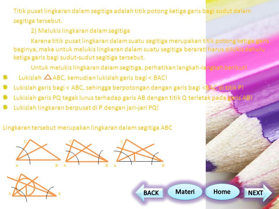 Titik pusat lingkaran dalam segitiga adalah titik potong ketiga garis bagi sudut dalam segitiga tersebut. 2) Melukis lingkaran dalam segitiga Karena t