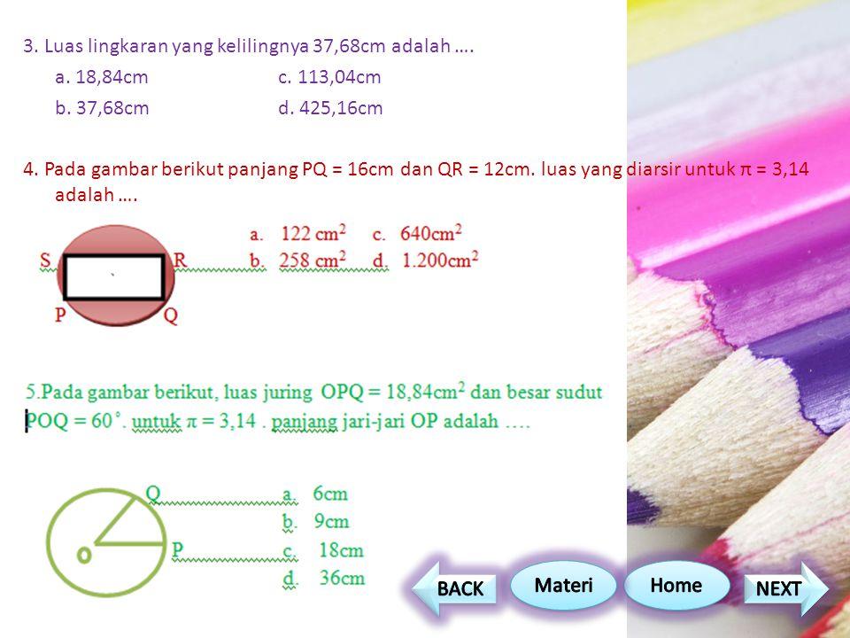 3. Luas lingkaran yang kelilingnya 37,68cm adalah …. a. 18,84cmc. 113,04cm b. 37,68cmd. 425,16cm 4. Pada gambar berikut panjang PQ = 16cm dan QR = 12c