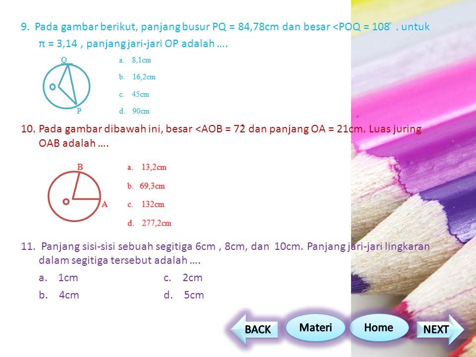 9.Pada gambar berikut, panjang busur PQ = 84,78cm dan besar <POQ = 108 ̊.