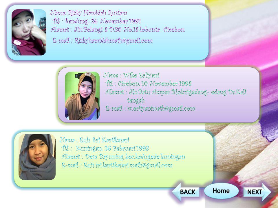 Nama: Rizky Hamidah Rustam Ttl : Bandung, 26 November 1991 Alamat : Jln.Pelangi 3 D.30 No.13 lobunta Cirebon. E-mail : Rizkyhamidahmath@gmail.com Nama