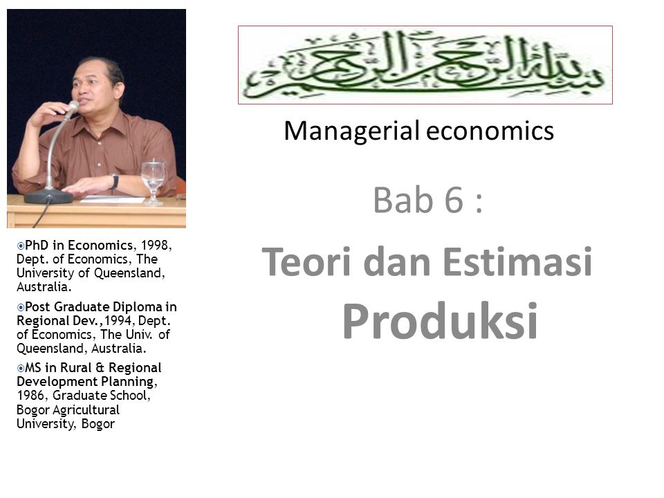 Managerial economics Lecturer : Muchdie, PhD in Economics  PhD in Economics, 1998, Dept. of Economics, The University of Queensland, Australia.  Pos