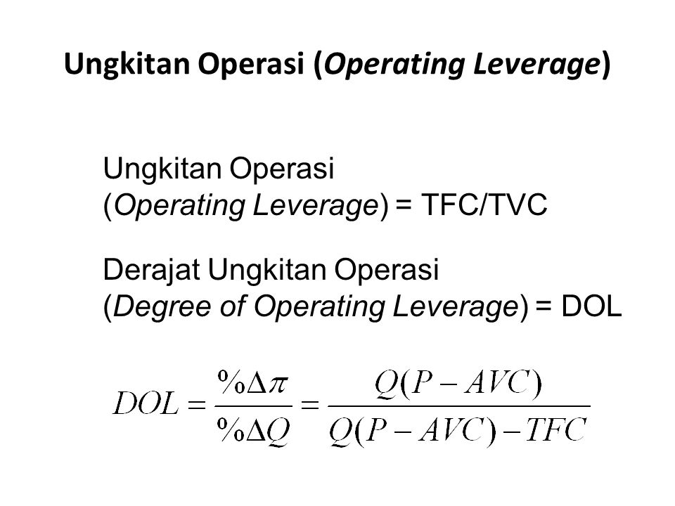 Ungkitan Operasi (Operating Leverage) Ungkitan Operasi (Operating Leverage) = TFC/TVC Derajat Ungkitan Operasi (Degree of Operating Leverage) = DOL
