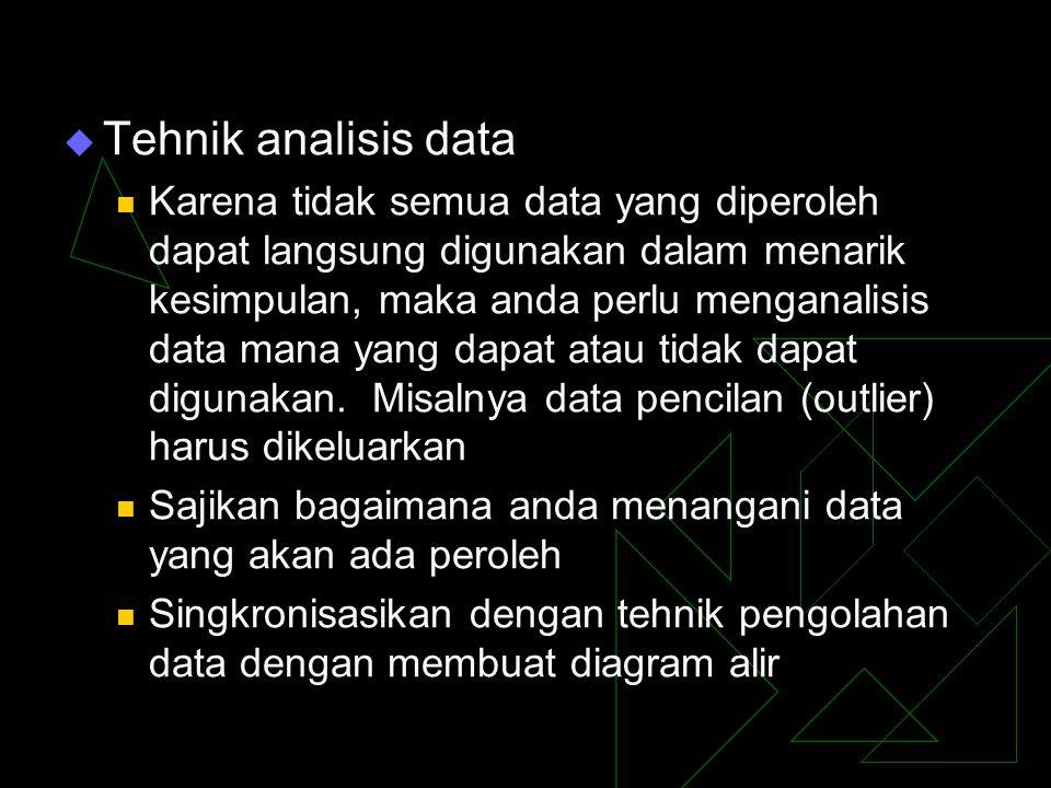 Tehnik analisis data Karena tidak semua data yang diperoleh dapat langsung digunakan dalam menarik kesimpulan, maka anda perlu menganalisis data man