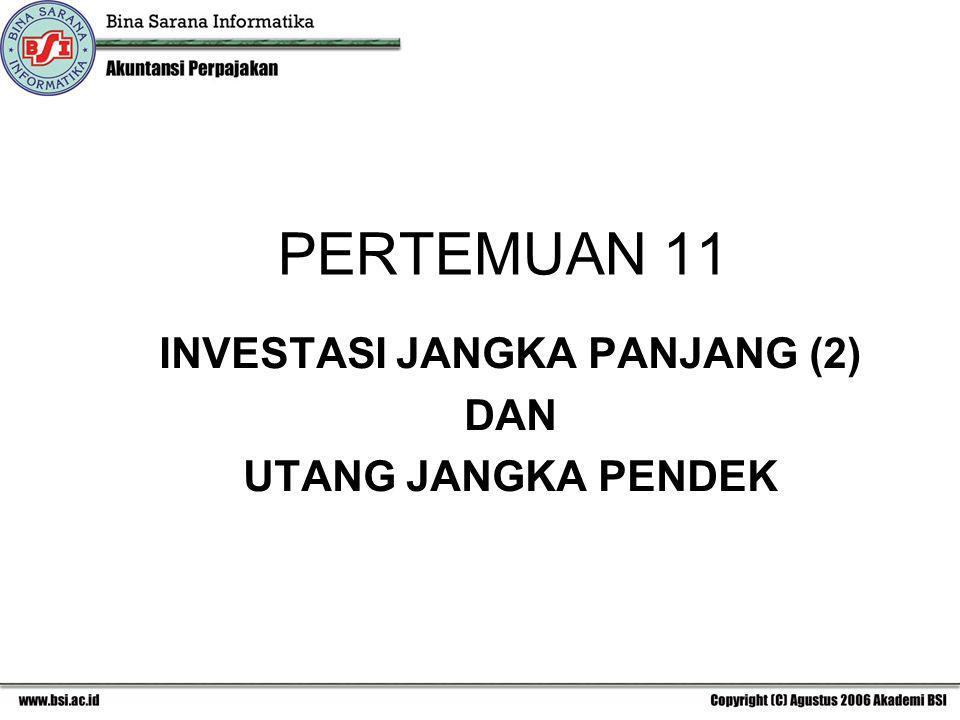 PERTEMUAN 11 INVESTASI JANGKA PANJANG (2) DAN UTANG JANGKA PENDEK