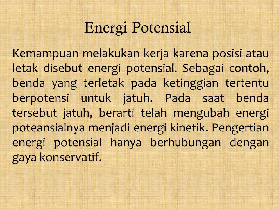 Energi Potensial Kemampuan melakukan kerja karena posisi atau letak disebut energi potensial. Sebagai contoh, benda yang terletak pada ketinggian tert