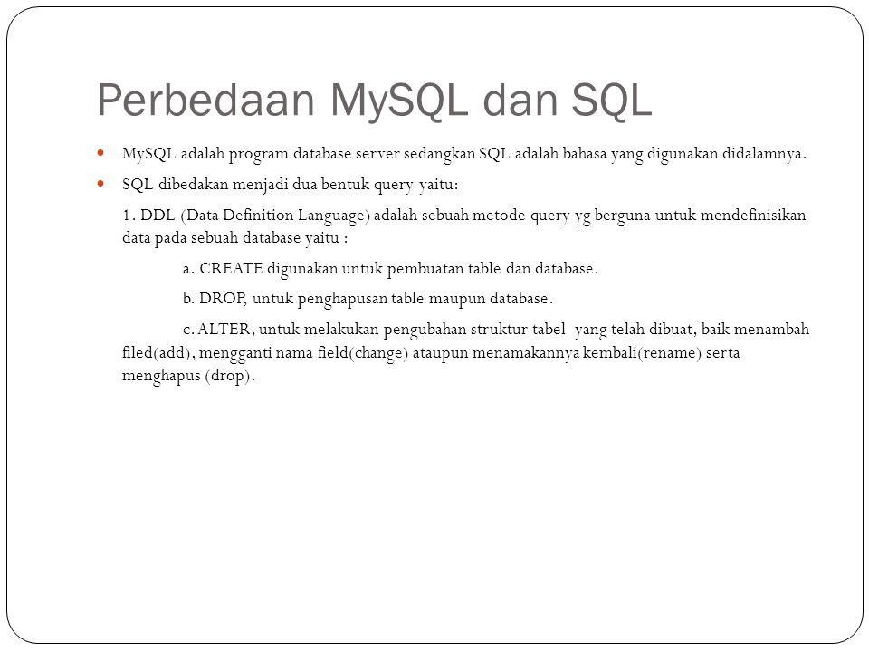 Perbedaan MySQL dan SQL MySQL adalah program database server sedangkan SQL adalah bahasa yang digunakan didalamnya.