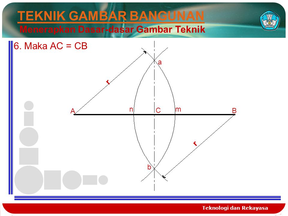 Teknologi dan Rekayasa TEKNIK GAMBAR BANGUNAN Menerapkan Dasar-dasar Gambar Teknik 4.