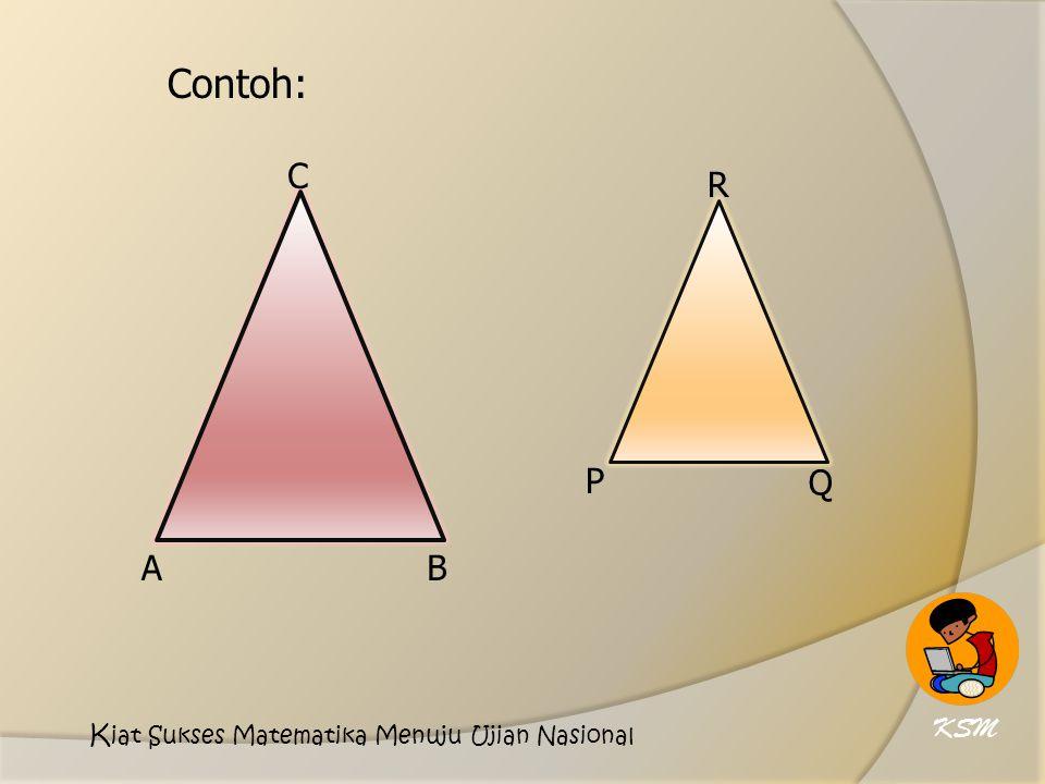 Contoh: R Q P C B A KSM K iat Sukses Matematika Menuju Ujian Nasional