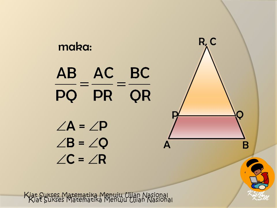 C E D B A 7 cm 8 cm x 12 cm y 6 cm x = 16 cm DE //AB, maka:  A =  D,  B = EE KSM K iat Sukses Matematika Menuju Ujian Nasional