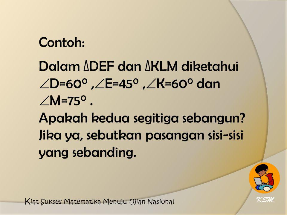 y = 14 cm DE //AB, maka:  A =  D,  B = EE C E D B A 7 cm 8 cm x 12 cm y 6 cm KSM K iat Sukses Matematika Menuju Ujian Nasional