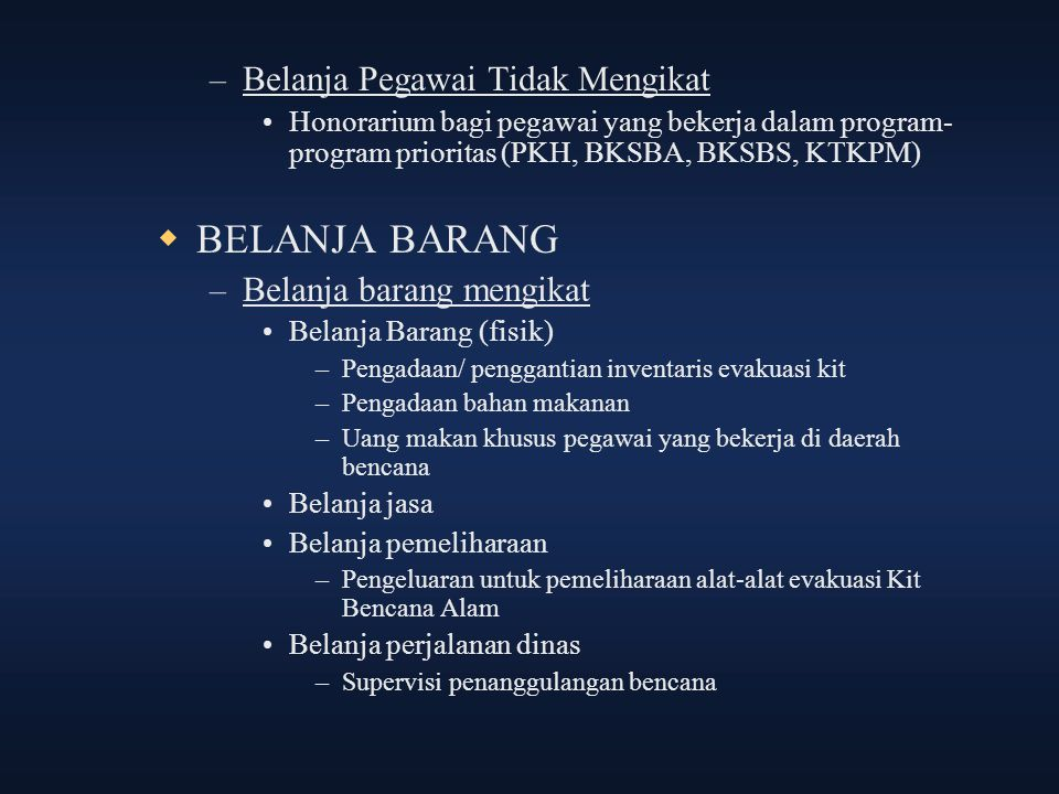 – Belanja Pegawai Tidak Mengikat Honorarium bagi pegawai yang bekerja dalam program- program prioritas (PKH, BKSBA, BKSBS, KTKPM)  BELANJA BARANG – B