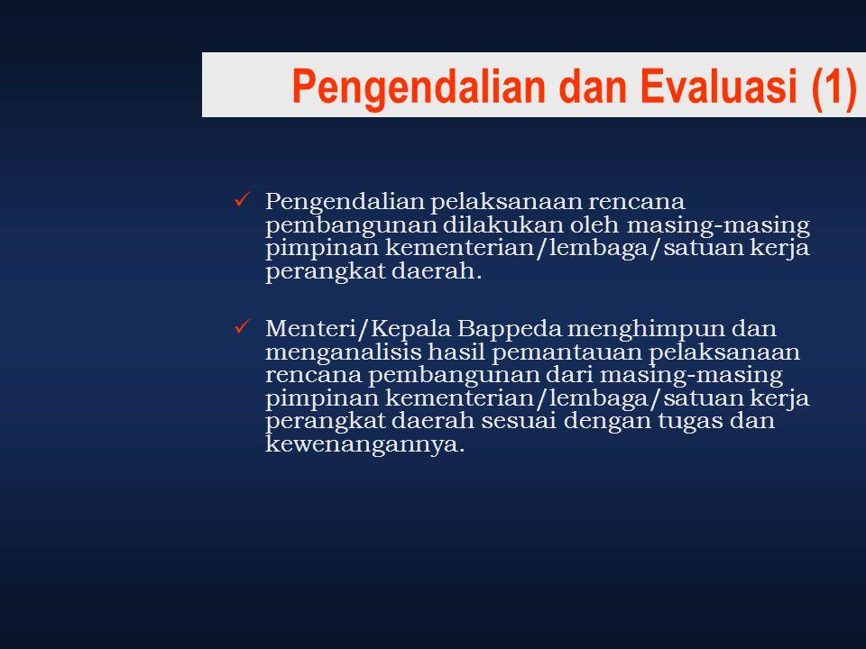 Pengendalian dan Evaluasi (1) Pengendalian pelaksanaan rencana pembangunan dilakukan oleh masing-masing pimpinan kementerian/lembaga/satuan kerja pera