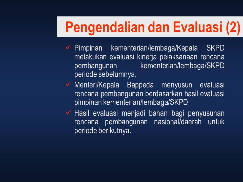 Pengendalian dan Evaluasi (2) Pimpinan kementerian/lembaga/Kepala SKPD melakukan evaluasi kinerja pelaksanaan rencana pembangunan kementerian/lembaga/