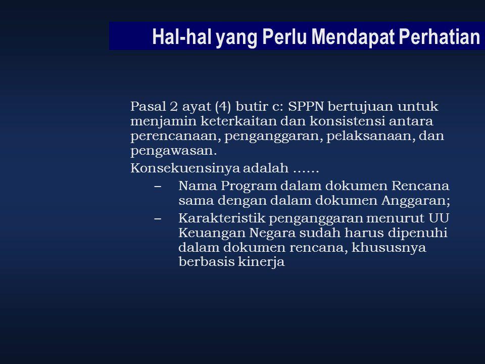 Hal-hal yang Perlu Mendapat Perhatian Pasal 2 ayat (4) butir c: SPPN bertujuan untuk menjamin keterkaitan dan konsistensi antara perencanaan, pengangg