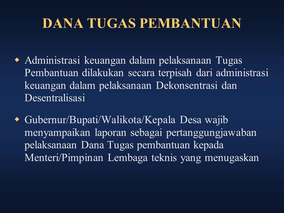 DANA TUGAS PEMBANTUAN  Administrasi keuangan dalam pelaksanaan Tugas Pembantuan dilakukan secara terpisah dari administrasi keuangan dalam pelaksanaa