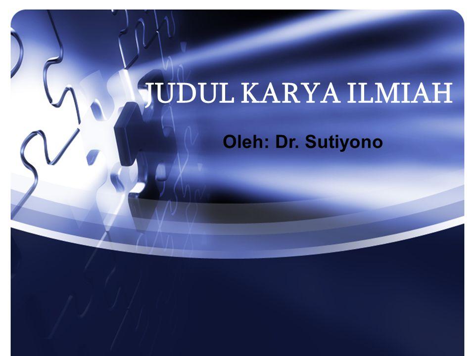 JUDUL KARYA ILMIAH Oleh: Dr. Sutiyono