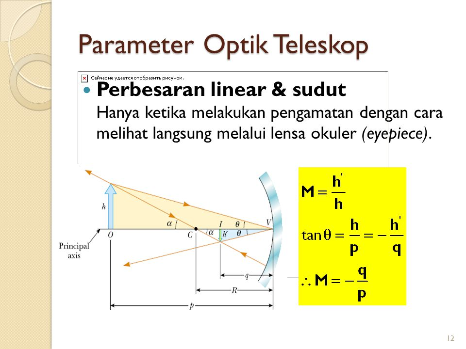 12 Parameter Optik Teleskop Perbesaran linear & sudut Hanya ketika melakukan pengamatan dengan cara melihat langsung melalui lensa okuler (eyepiece).