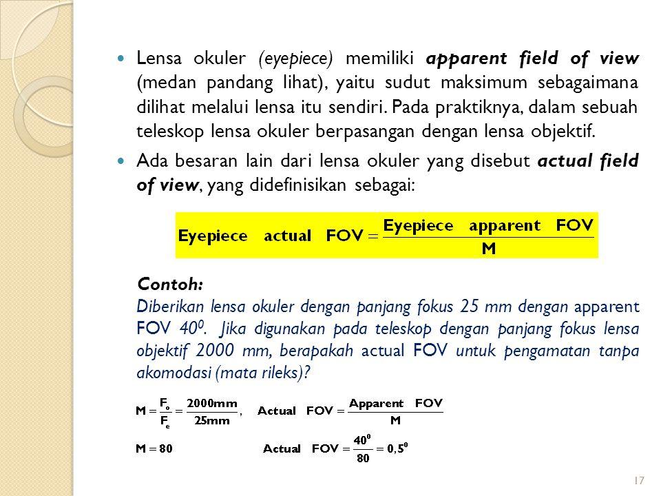 17 Lensa okuler (eyepiece) memiliki apparent field of view (medan pandang lihat), yaitu sudut maksimum sebagaimana dilihat melalui lensa itu sendiri.