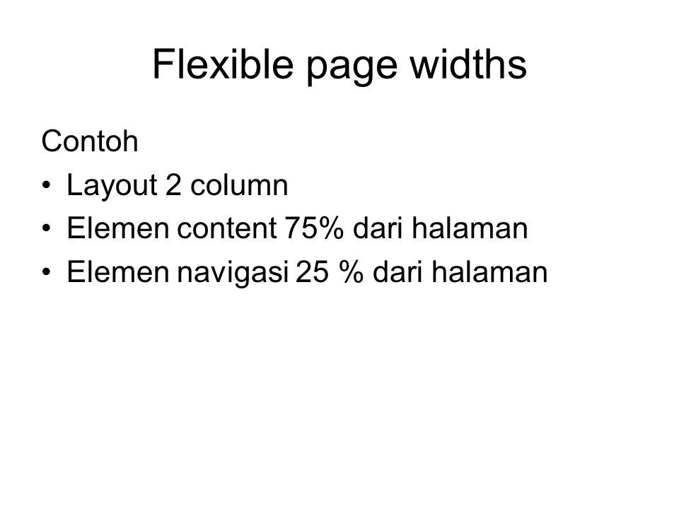 Flexible page widths Contoh Layout 2 column Elemen content 75% dari halaman Elemen navigasi 25 % dari halaman